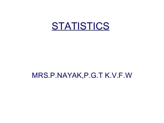 STATISTICS MRS.P.NAYAK,P.G.T K.V.F.W