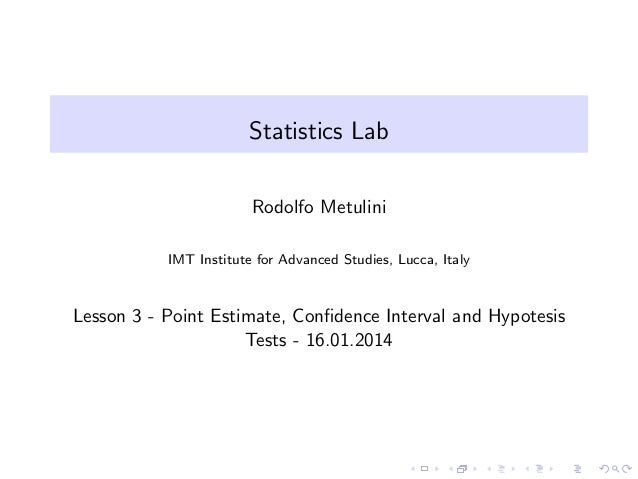 Statistics Lab Rodolfo Metulini IMT Institute for Advanced Studies, Lucca, Italy  Lesson 3 - Point Estimate, Confidence Int...
