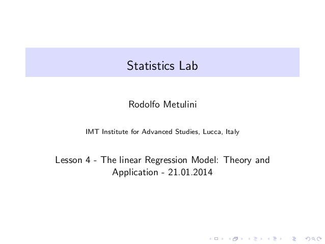 Statistics Lab Rodolfo Metulini IMT Institute for Advanced Studies, Lucca, Italy  Lesson 4 - The linear Regression Model: ...