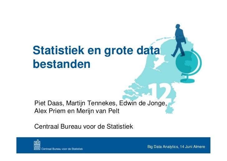Statistiek en grote databestandenPiet Daas, Martijn Tennekes, Edwin de Jonge,Alex Priem en Merijn van PeltCentraal Bureau ...