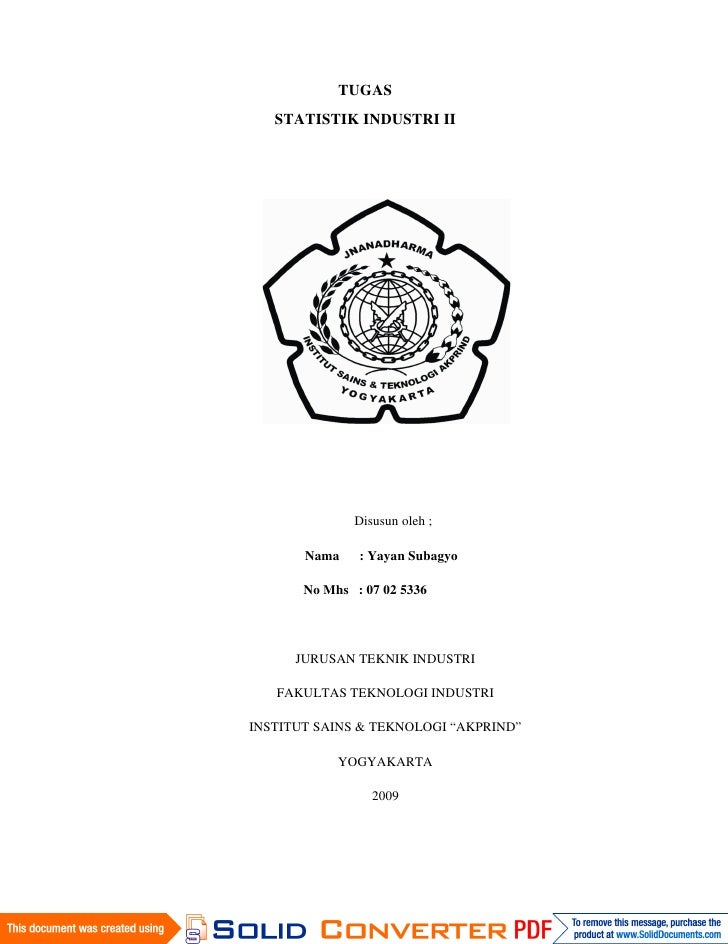 TUGAS    STATISTIK INDUSTRI II                   Disusun oleh ;         Nama    : Yayan Subagyo         No Mhs : 07 02 533...