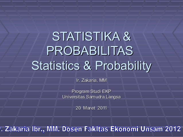 STATISTIKA &   PROBABILITASStatistics & Probability            Ir. Zakaria, MM          Program Studi EKP      Universitas...