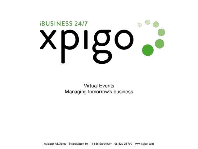 Virtual Events Managing tomorrow's business Avisator AB/Xpigo - Strandvägen 19 - 114 56 Stockholm - 08-520 25 700 - www.xp...