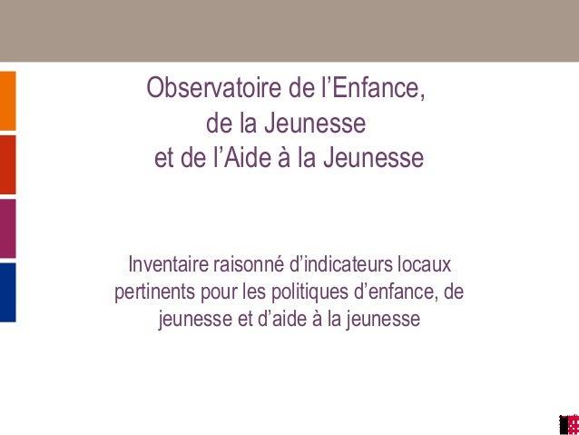 Observatoire de l'Enfance, de la Jeunesse et de l'Aide à la Jeunesse  Inventaire raisonné d'indicateurs locaux pertinents ...