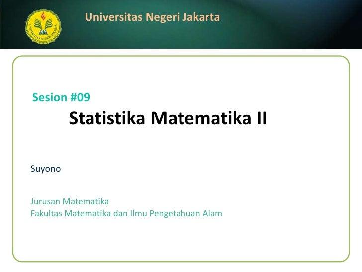 StatistikaMatematika II<br />Suyono<br />Sesion #09<br />JurusanMatematika<br />FakultasMatematikadanIlmuPengetahuanAlam<b...