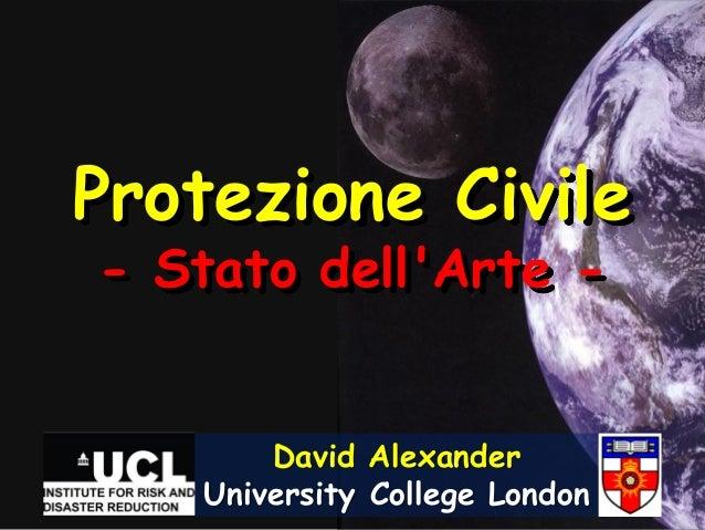 Protezione Civile- Stato dellArte -       David Alexander   University College London