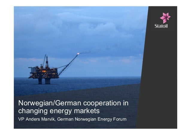 Statoil - Norwegian German Cooperation in Changing Energy Markets - Anders Marvik