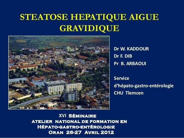 STEATOSE HEPATIQUE AIGUE       GRAVIDIQUE                             Dr W. KADDOUR                             Dr F. DIB ...