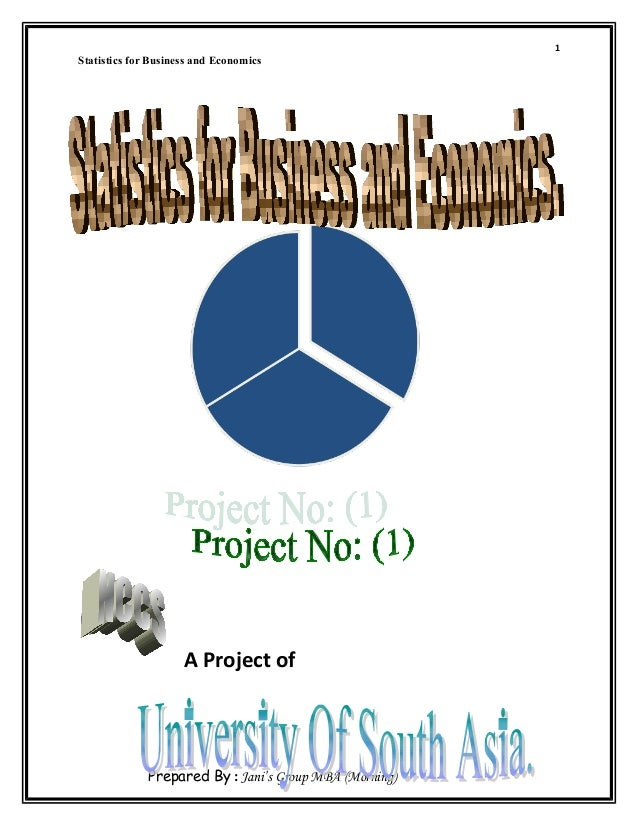 1Statistics for Business and Economics                     A Project of              Prepared By : Jani's Group MBA (Morni...