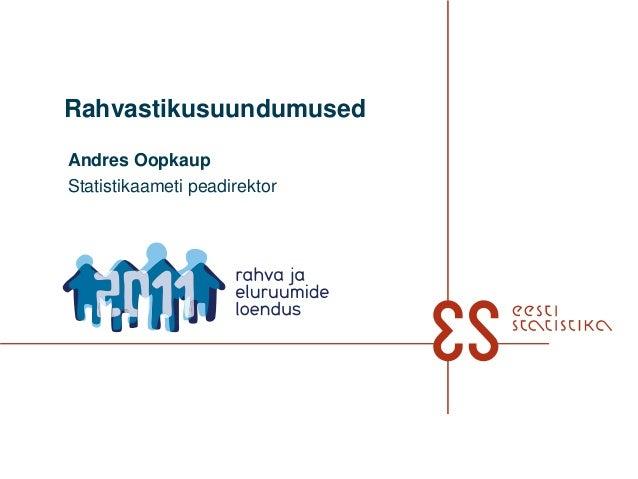 RahvastikusuundumusedAndres OopkaupStatistikaameti peadirektor