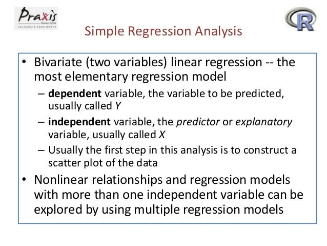 Simple Regression Analysis • Bivariate (two variables) linear regression -- the most elementary regression model – depende...