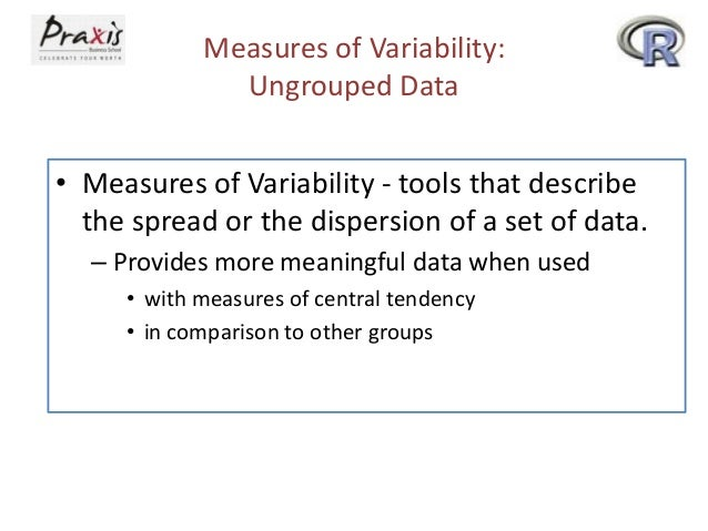 Measures of Variability: Ungrouped Data • Measures of Variability - tools that describe the spread or the dispersion of a ...