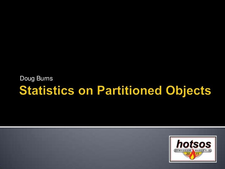 Statistics on Partitioned Objects<br />Doug Burns<br />