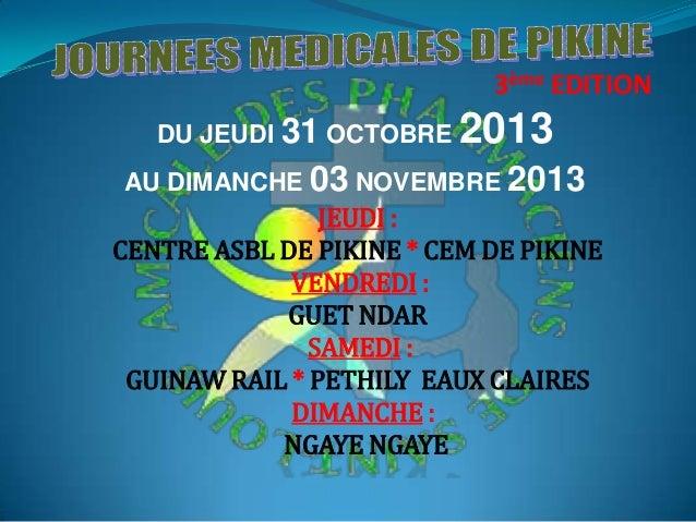 3ème EDITION DU JEUDI 31 OCTOBRE  2013  AU DIMANCHE 03 NOVEMBRE 2013  JEUDI : CENTRE ASBL DE PIKINE * CEM DE PIKINE VENDRE...