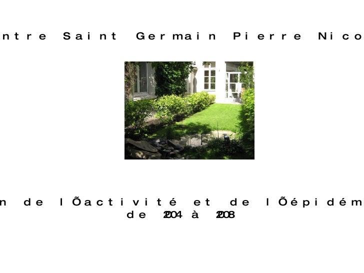 Centre Saint Germain Pierre Nicole Évolution de l'activité et de l'épidémiologie  de 2004 à 2008