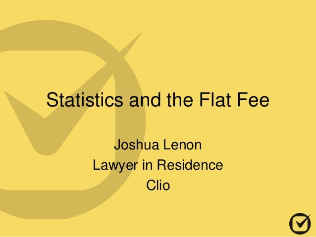 Statistics and the Flat Fee Joshua Lenon Lawyer in Residence Clio