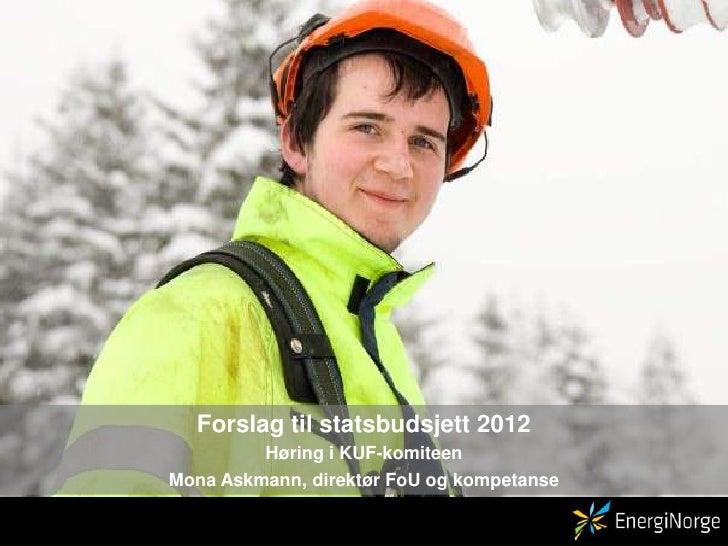 Forslag til statsbudsjett 2012<br />Høring i KUF-komiteen<br />Mona Askmann, direktør FoU og kompetanse<br />