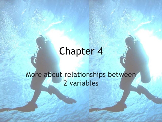 Chapter 4 More about relationships between 2 variables