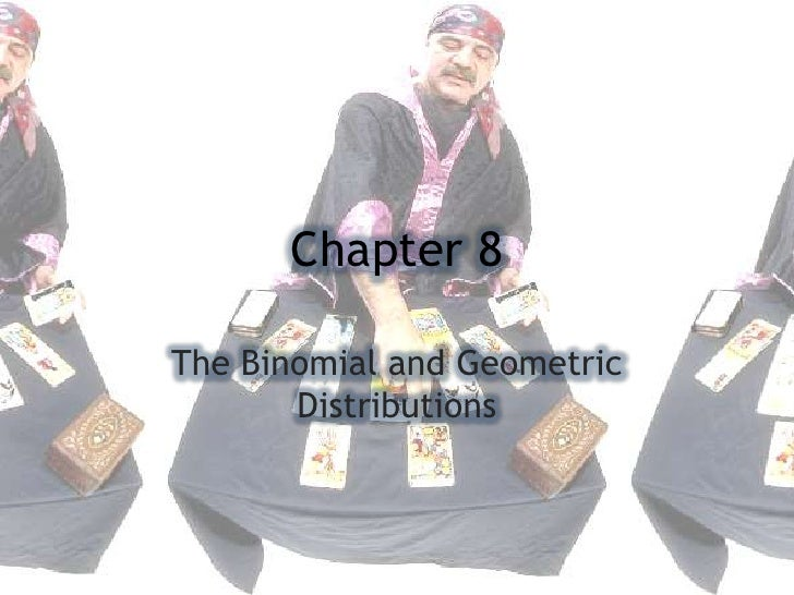 Chapter 8<br />The Binomial and Geometric Distributions<br />