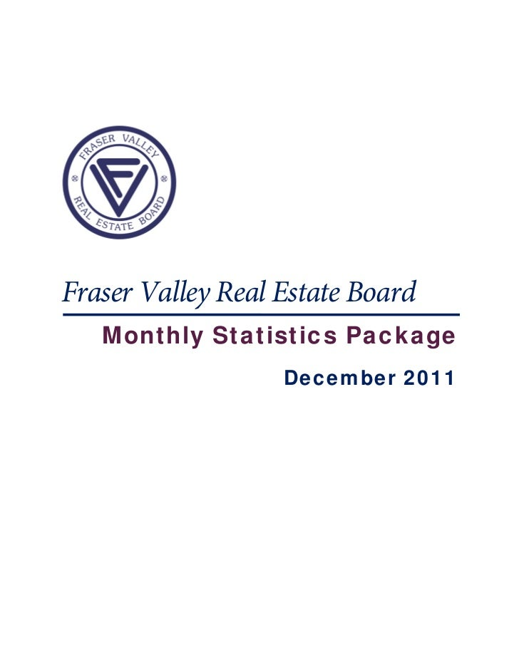Fraser Valley Real Estate Board    Monthly Statistics Package                   December 2011