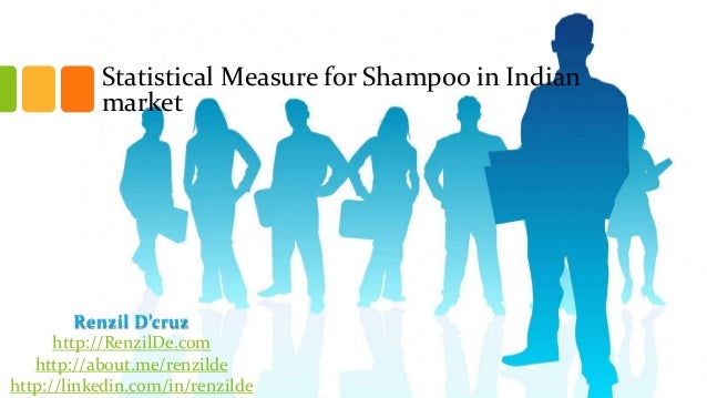 Statistical Measure for Shampoo in Indian market  Renzil D'cruz http://RenzilDe.com http://about.me/renzilde http://linked...