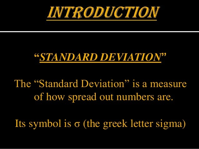 """STANDARD DEVIATION""The ""Standard Deviation"" is a measure    of how spread out numbers are.Its symbol is σ (the greek lett..."