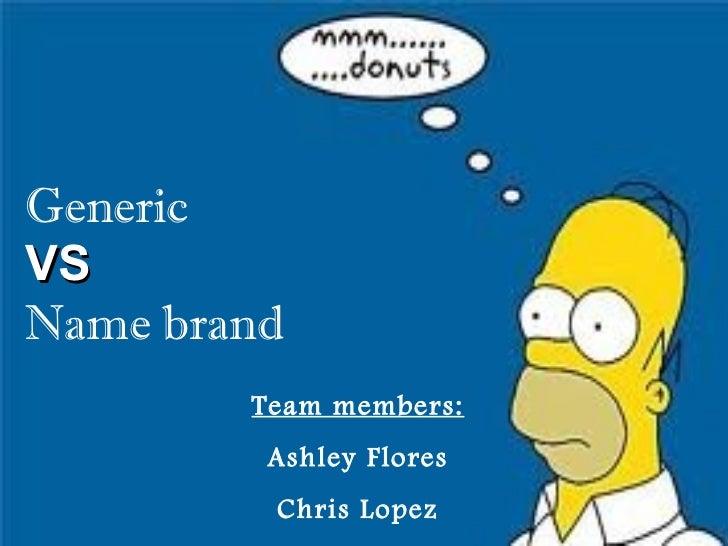 Generic  VS  Name brand Team members: Ashley Flores Chris Lopez