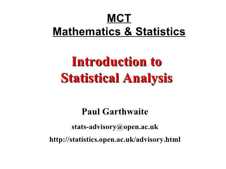MCT Mathematics & Statistics Paul Garthwaite [email_address] http://statistics.open.ac.uk/advisory.html Introduction to St...