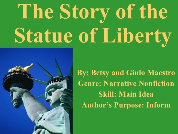 By: Betsy and Giulo Maestro Genre: Narrative Nonfiction Skill: Main Idea Author's Purpose: Inform The Story of the Statue ...