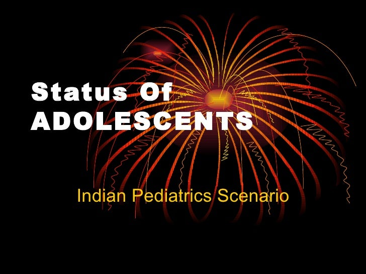 Status Of  ADOLESCENTS   Indian Pediatrics Scenario