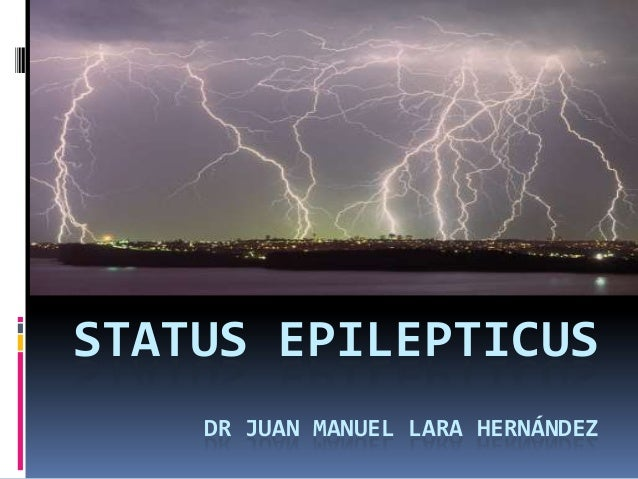 STATUS EPILEPTICUSDR JUAN MANUEL LARA HERNÁNDEZ