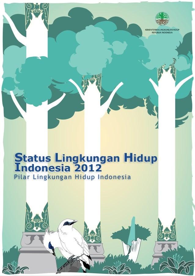 Status lingkungan hidup indonesia 2012. pilar lingkungan hidup indonesia
