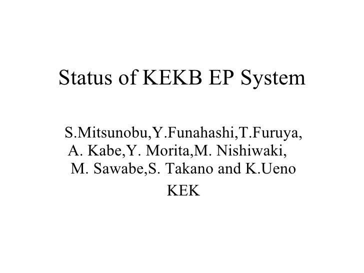 Status of KEKB EP System S.Mitsunobu,Y.Funahashi,T.Furuya,A. Kabe,Y. Morita,M. Nishiwaki,  M. Sawabe,S. Takano and K.Ueno ...
