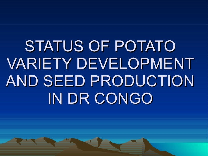 STATUS OF POTATO VARIETY DEVELOPMENT AND SEED PRODUCTION IN DR CONGO