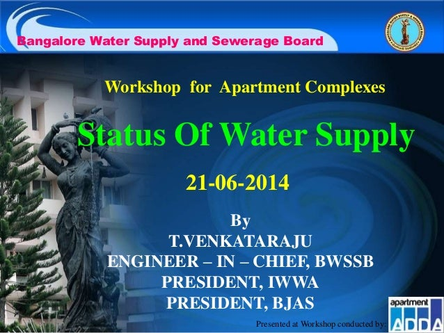 Status Of Water Supply Bangalore Water Supply and Sewerage Board Workshop for Apartment Complexes 21-06-2014 By T.VENKATAR...