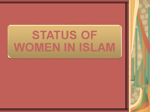 status of women in islam by Start studying rise and spread of islam learn vocabulary, terms, and more with flashcards, games, and other study tools  compare and contrast the status of women.