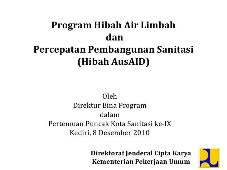 Program Hibah Air LimbahdanPercepatan Pembangunan Sanitasi(HibahAusAID)<br />Oleh<br />DirekturBina Program<br />dalam<br ...