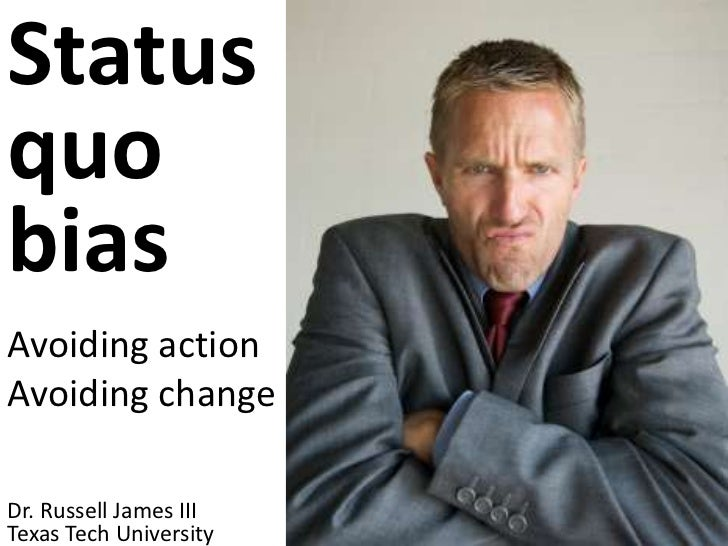 Status quobias <br />Avoiding action Avoiding change<br />Dr. Russell James III<br />University of Georgia<br />