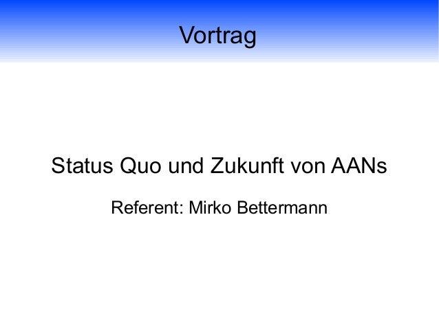 Vortrag Status Quo und Zukunft von AANs Referent: Mirko Bettermann