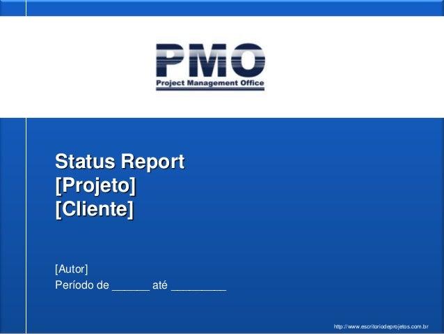 Status Report[Projeto][Cliente][Autor]Período de ______ até _________                                  http://www.escritor...