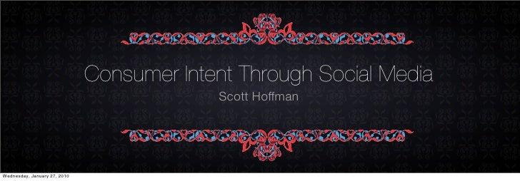 Consumer Intent Through Social Media                                            Scott Hoffman     Wednesday, January 27, 2...