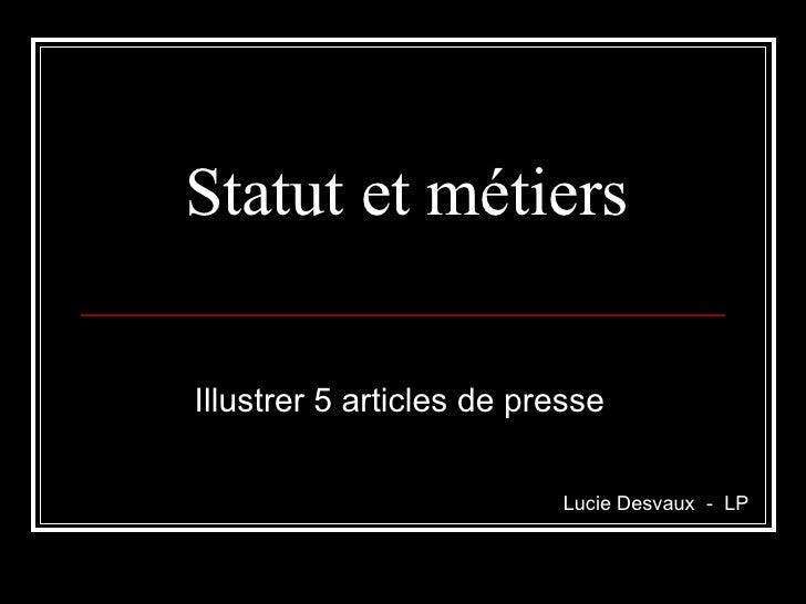 Statut et métiers Illustrer 5 articles de presse Lucie Desvaux  -  LP