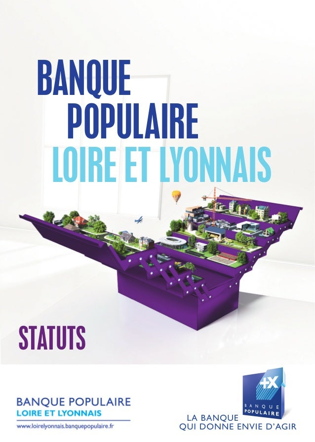BANQUE POPULAIRE LOIRE ET LYONNAIS Créditphotos:MichelDjaoui,PhilippeRony.BP2L-Réf.CAP13(05/2014)-Imprimésurpapierrecyclé ...