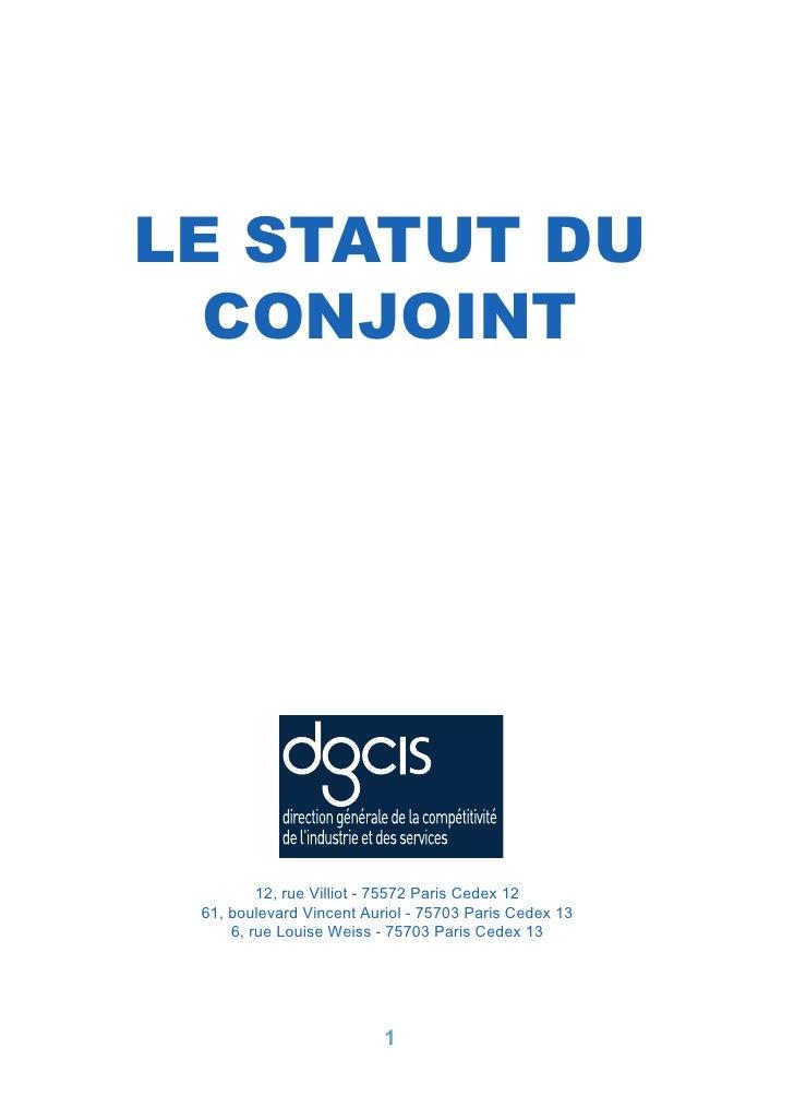 LE STATUT DU  CONJOINT         12, rue Villiot - 75572 Paris Cedex 12 61, boulevard Vincent Auriol - 75703 Paris Cedex 13 ...