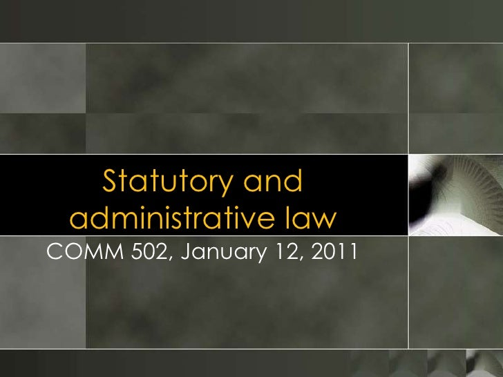 Statutory and administrative law<br />COMM 502, January 12, 2011<br />