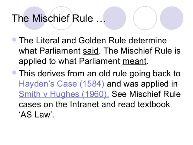 literal golden mischief rules Advantages and disadvantages of the literal rule  the advantages of the literal rule is that it respects the sovereignty of literal/ golden/ mischief rules.