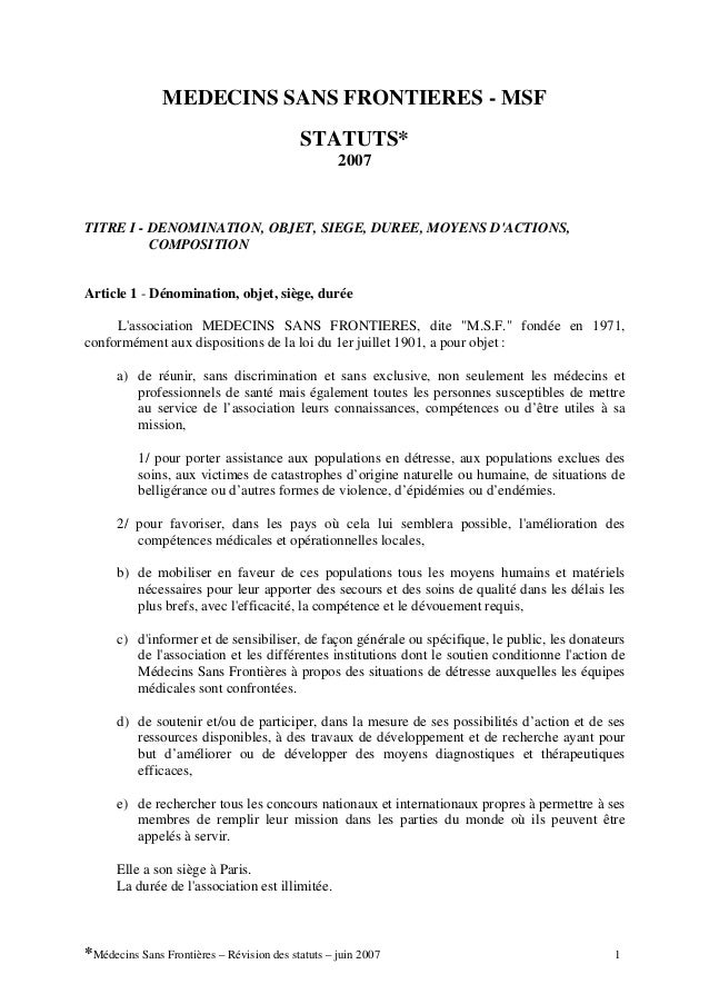 MEDECINS SANS FRONTIERES - MSF  STATUTS*  2007  TITRE I - DENOMINATION, OBJET, SIEGE, DUREE, MOYENS D'ACTIONS, COMPOSITION...