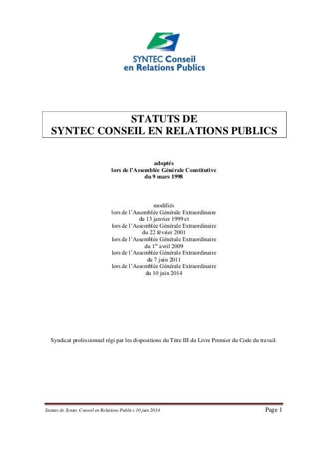 Statuts de Syntec Conseil en Relations Publics 10 juin 2014 Page 1  STATUTS DE  SYNTEC CONSEIL EN RELATIONS PUBLICS  adopt...