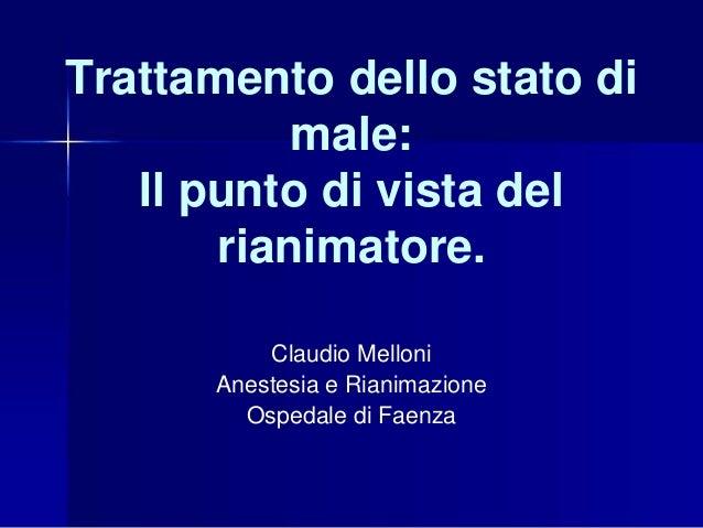 Trattamento dello stato di male: Il punto di vista del rianimatore. Claudio Melloni Anestesia e Rianimazione Ospedale di F...