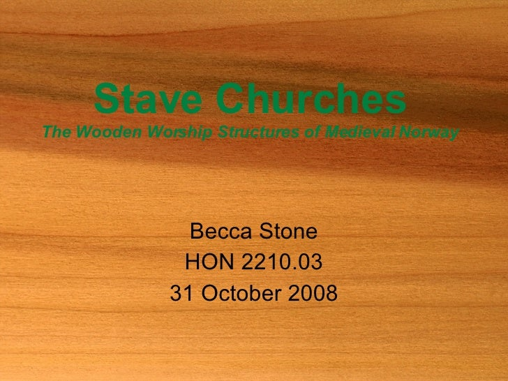 Stave Churches The Wooden Worship Structures of Medieval Norway Becca Stone HON 2210.03 31 October 2008